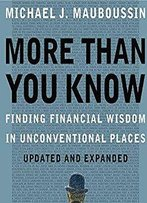 More Than You Know: Finding Financial Wisdom In Unconventional Places [Audiobook]