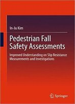 Pedestrian Fall Safety Assessments: Improved Understanding On Slip Resistance Measurements And Investigations