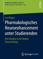 Pharmakologisches Neuroenhancement Unter Studierenden: Eine Analyse In Der Region Braunschweig (Business, Economics, And Law)