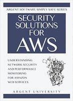 Security Solutions For Aws: Understanding Network Security And Performance Monitoring For Amazon Web Services