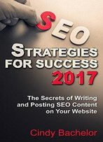 Seo Strategies For Success: The Secrets Of Writing And Posting Seo Content On Your Website