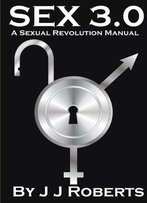 Sex 3.0: A Sexual Revolution Manual