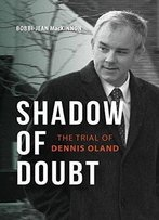 Shadow Of Doubt: The Trial Of Dennis Oland