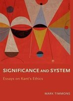 Significance And System: Essays On Kant's Ethics