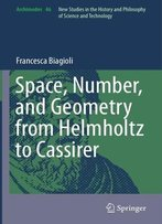 Space, Number, And Geometry From Helmholtz To Cassirer