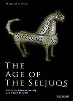 The Age Of The Seljuqs: The Idea Of Iran