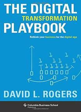 The Digital Transformation Playbook: Rethink Your Business