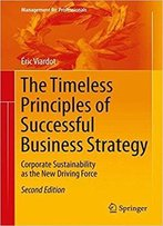 The Timeless Principles Of Successful Business Strategy: Corporate Sustainability As The New Driving Force