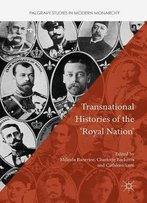 Transnational Histories Of The 'Royal Nation' (Palgrave Studies In Modern Monarchy)