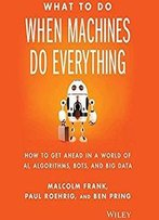 What To Do When Machines Do Everything [Audiobook]