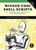 Wicked Cool Shell Scripts: 101 Scripts For Linux, Os X, And Unix Systems, 2 Edition
