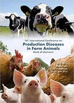 16th International Conference On Production Diseases In Farm Animals: Book Of Abstracts