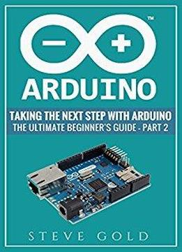 Arduino: Taking The Next Step With Arduino: The Ultimate ...