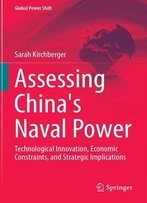 Assessing China's Naval Power: Technological Innovation, Economic Constraints, And Strategic Implications