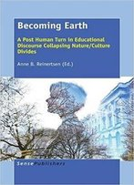Becoming Earth: A Post Human Turn In Educational Discourse Collapsing Nature/Culture Divides