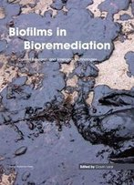 Biofilms In Bioremediation : Current Research And Emerging Technologies