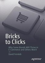 Bricks To Clicks: Why Some Brands Will Thrive In E-Commerce And Others Won't