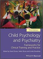 Child Psychology And Psychiatry: Frameworks For Clinical Training And Practice, 3rd Edition