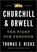 Churchill And Orwell: The Fight For Freedom