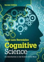 Cognitive Science: An Introduction To The Science Of The Mind, 2 Edition