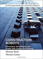Construction Robots: Volume 3, Elementary Technologies And Single-Task Construction Robots