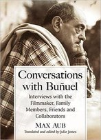 Conversations With Buñuel: Interviews With The Filmmaker, Family Members, Friends And Collaborators