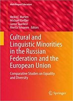 Cultural And Linguistic Minorities In The Russian Federation And The European Union: Comparative Studies On Equality And Divers