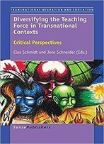 Diversifying The Teaching Force In Transnational Contexts: Critical Perspectives