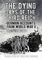 Dying Days Of The Third Reich: German Accounts From World War Ii