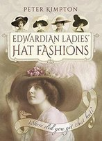 Edwardian Ladies' Hat Fashions: Where Did You Get That Hat?