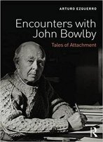 Encounters With John Bowlby: Tales Of Attachment