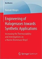 Engineering Of Halogenases Towards Synthetic Applications: Increasing The Thermostability And Investigations
