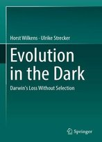 Evolution In The Dark: Darwin's Loss Without Selection