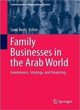 Family Businesses In The Arab World: Governance, Strategy, And Financing