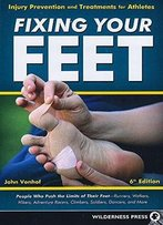 Fixing Your Feet: Injury Prevention And Treatments For Athletes, 6th Edition