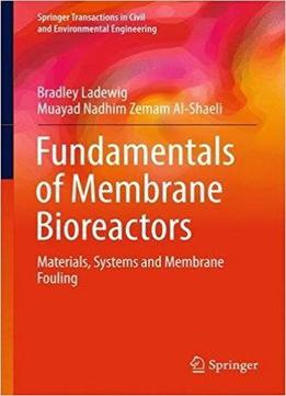 Fundamentals Of Membrane Bioreactors: Materials, Systems And Membrane Fouling