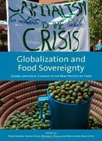 Globalization And Food Sovereignty: Global And Local Change In The New Politics Of Food