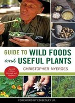 Guide To Wild Foods And Useful Plants, Second Edition