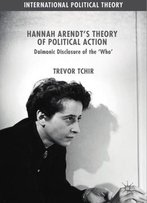 Hannah Arendt's Theory Of Political Action: Daimonic Disclosure Of The 'Who'