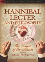 Hannibal Lecter And Philosophy : The Heart Of The Matter