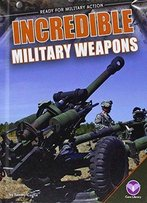 Incredible Military Weapons (Ready For Military Action)