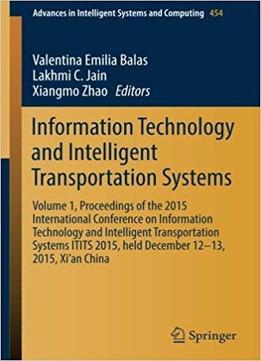 Information Technology And Intelligent Transportation Systems: Volume 1