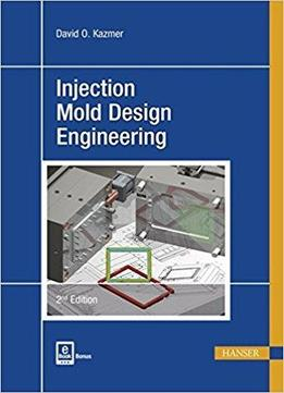 Injection Mold Design Engineering (2nd Edition)