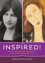 Inspired! : True Stories Behind Famous Art, Literature, Music, And Film
