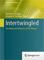 Intertwingled: The Work And Influence Of Ted Nelson (History Of Computing)