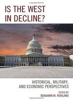 Is The West In Decline?: Historical, Military, And Economic Perspectives