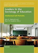 Leaders In The Sociology Of Education: Intellectual Self-Portraits