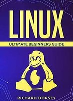 Linux: Ultimate Beginners Guide