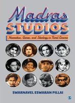 Madras Studios: Narrative, Genre, And Ideology In Tamil Cinema