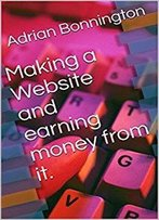 Making A Website And Earning Money From It.